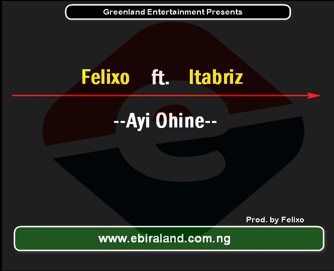 Ebira Music: Felixo ft Itabriz - Ayi Ohine (Happiness), Download.