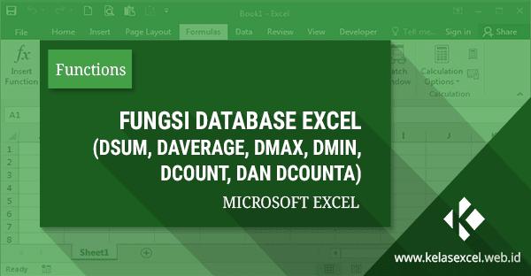 Cara Menggunakan Fungsi Database (DSUM, DAVERAGE, DMAX, DMIN, DCOUNT, dan DCOUNTA) Pada Excel