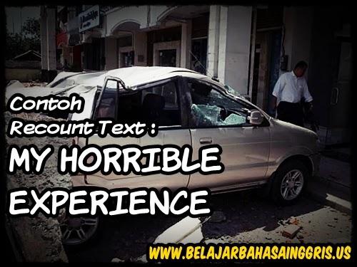 Contoh Recount Text : My Horrible Experience. www.belajarbahasainggris.us