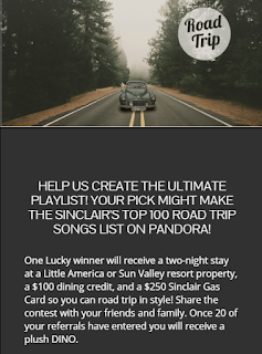 What's Your Road Trip Anthem?  HELP US CREATE THE ULTIMATE PLAYLIST! YOUR PICK MIGHT MAKE THE SINCLAIR'S TOP 100 ROAD TRIP SONGS LIST ON PANDORA!  One Lucky winner will receive a two-night stay at a Little America or Sun Valley resort property, a $100 dining credit, and a $250 Sinclair Gas Card so you can road trip in style! Share the contest with your friends and family. Once 20 of your referrals have entered you will receive a plush DINO.