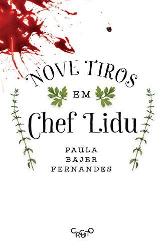 Nove tiros em Chef Lidu Paula Bajer Fernandes