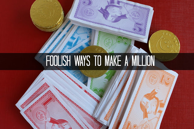 Foolish ways to make a million