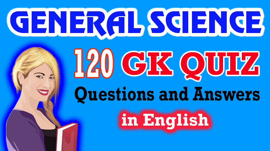 Quiz World 18: 120 General Science Quiz General Knowledge Questions