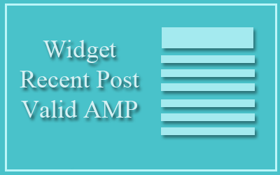 Cara Membuat Widget Recent Post Valid AMP