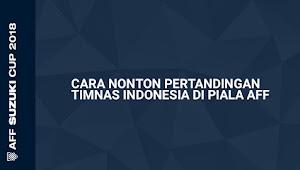 Cara Nonton Timnas Indonesia Pada Ajang AFF Suzuki Cup 2018 di RCTI yang Diacak