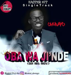 #MUSIC: OBA WA JI'NDE (OUR KING AROSE) - BY OHUNAYO (AUDIO)