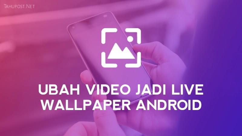 Cara Mengubah Video Jadi Live Wallpaper di Android