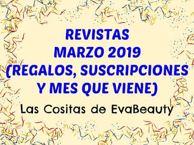 Revistas Marzo 2019 (Regalos, suscripciones y mes que viene)
