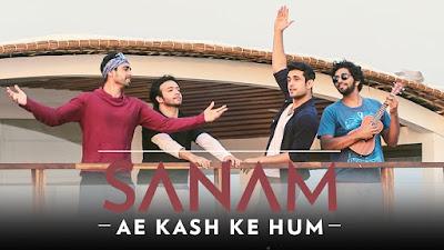 Ae Kash Ke Hum Lyrics | Sanam Puri,