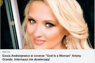 https://www.rmf.fm/magazyn/news,19024,gosia-andrzejewicz-zaspiewala-hit-ariany-grande-god-is-a-woman-internauci-w-szoku.html