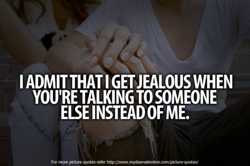 Quotes To Make A Boy Jealous: I Admit That I Get Jealous When You're