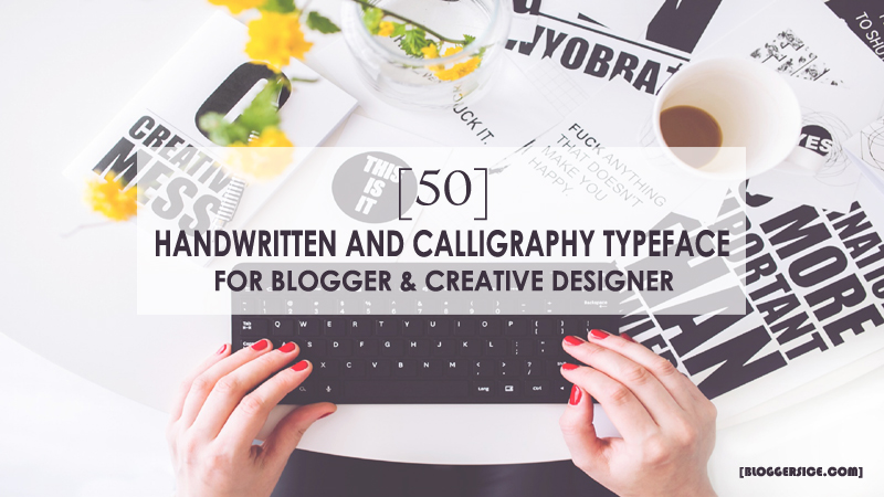 50 Handwritten and Calligraphy typeface For Blogger & Creative Designer