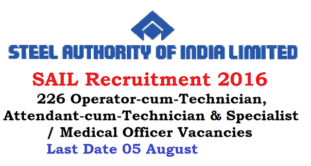 Steel Authority of India – SAIL Recruitment 2016 – 226 Operator-cum-Technician, Attendant-cum-Technician & Specialist / Medical Officer Vacancies – Last Date 05 August /2016/07/steel-authority-of-india-sail-recruitment-2016.html