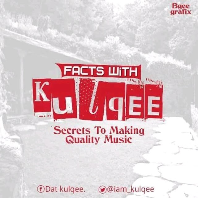 ARTICLE: Facts with Kulqee: Secrets To Making A Quality Song ||@iam_kulqee