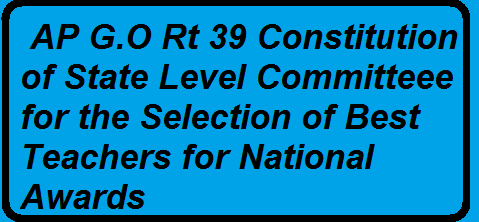 AP G.O.Rt-Constitution of a State Level Committee for selection of Best Teachers for National Awards| Secondary Education – Constitution of a State Level Committee for selection of Best Teachers for National Awards, 2015 on the occasion of Teachers Day i.e, 5th September, 2016 - Orders – Issued./2016/03/government-of-andhra-pradesh-go-rt-39-Constitution-of-state-level-committee-for-selection-of-best-teachers-for-national-awards.html