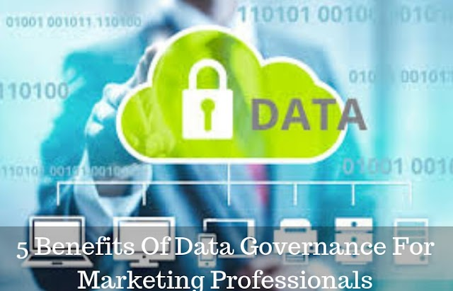 5 Benefits of Data Governance for Marketing Professionals