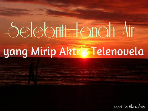 SELEBRITI INDONESIA YANG MIRIP PEMERAN TELENOVELA