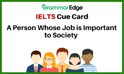 IELTS Cue Card- A Person Whose Job is Important to Society