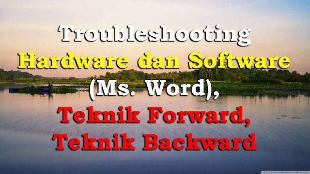 Troubleshooting Hardware dan Software (Ms. Word), Teknik Forward, Teknik Backward