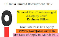 Oil India Limited Recruitment 2017 –Chief Geologist, Deputy Chief Engineer