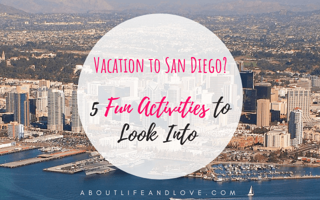 Planning a Vacation to San Diego? 5 Fun Activities to Look Into