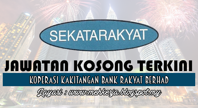Jawatan Kosong Terkini 2016 di Koperasi Kakitangan Bank Rakyat Berhad