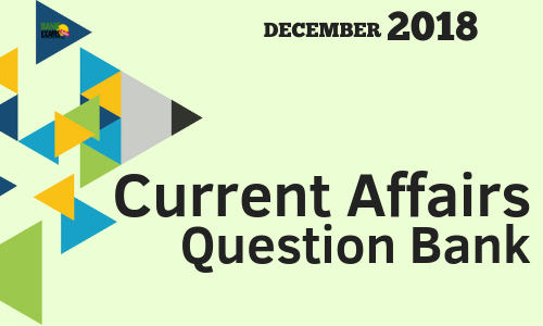 Current Affairs Question Bank- December 2018