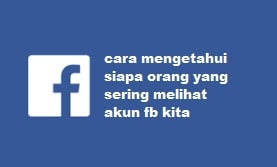 Cara Mengetahui Siapa Saja Orang Yang Diam-diam Sering Ngintip FB Kita