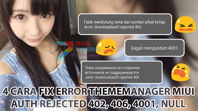 Muncul Pesan Error Auth Rejected 402, 406, 4001, Null Pada Saat Apply Tema di Thememanager Xiaomi Miui 8? Ini 4 Cara Memperbaikinya