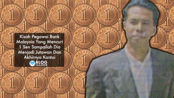 Bank Negara Malaysia Pun Terpedaya, Inilah Pegawai Bank Yang Mencuri 1 Sen Sehingga Menjadi Jutawan