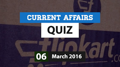 Current Affairs Quiz 6 March 2016