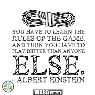 You have to learn the rules of the game. And then... - Albert Einstein  Find more free inspirational quotes for teachers and learners at www.HelloMrsSykes.com