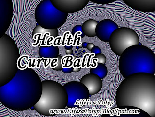 health curve balls life's a polyp