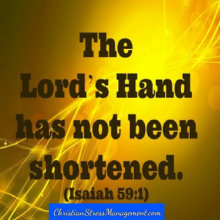 The Lord's Hand has not been shortened. (Isaiah 59:1)