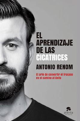 LIBRO - El aprendizaje de las cicatrices Antonio Renom  (Alienta - 27 ABRIL 2017) Empresa - Autoayuda - Motivación COMPRAR ESTE LIBRO EN AMAZON ESPAÑA