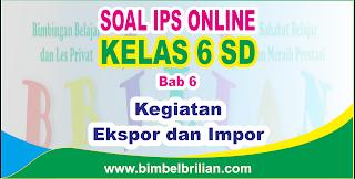 Kali ini  menyajikan latihan soall berbentuk online utk memudahkan putra Soal IPS Online Kelas 6 ( Enam ) SD Bab 6 Kegiatan Ekspor dan Impor - Langsung Ada Nilainya