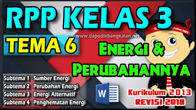 RPP Kelas 3 Kurikulum 2013 Revisi 2018 Tema 6 Energi dan Perubahannya