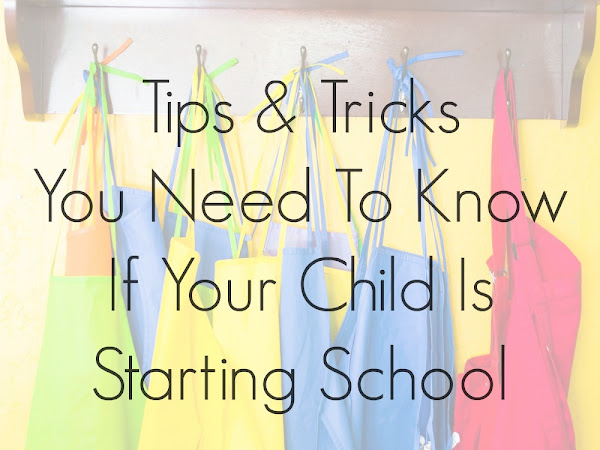 Tips & Tricks You Need To Know If Your Child Is Starting School