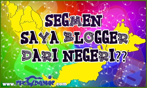 Segmen Saya Blogger Dari Negeri ??