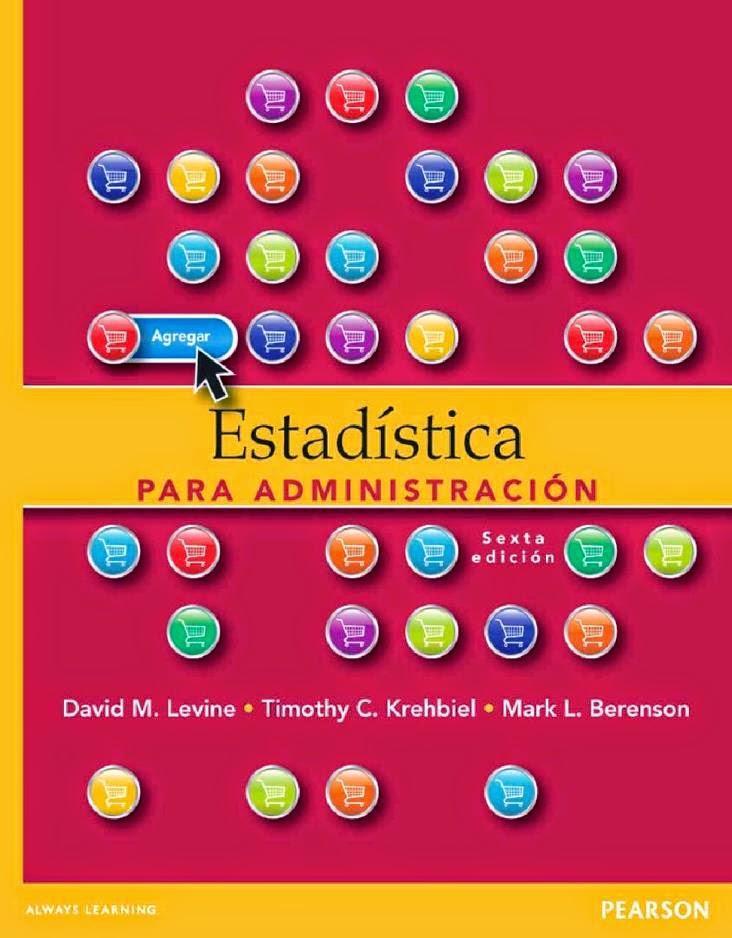 Estadística para administración, 6ta Edición – David M. Levine, Timothy C. Krehbiel y Mark L. Berenson