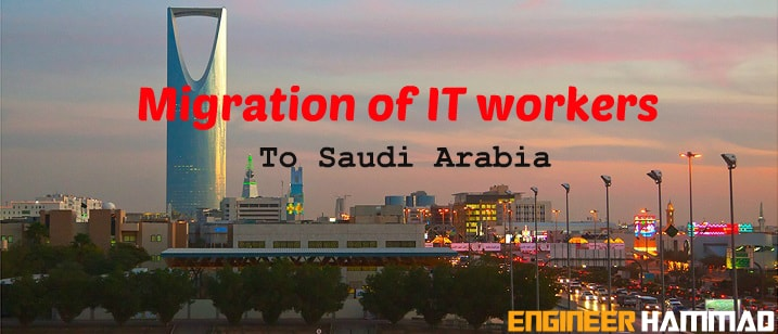 it workers, life in saudi arabia, it jobs in saudi arabia, migration of skilled workers,