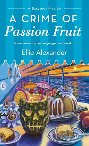 A Crime of Passion Fruit (A Bakeshop Mystery Book 6) by Ellie Alexander