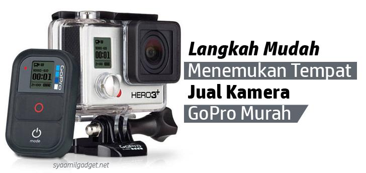 Langkah Mudah Menemukan Tempat Jual Kamera GoPro Murah