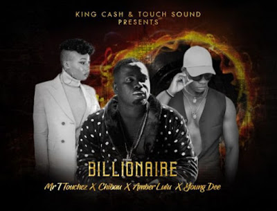 Mr T Touchez ,Chibau, Amber Lulu & Yound Dee – Billionaire