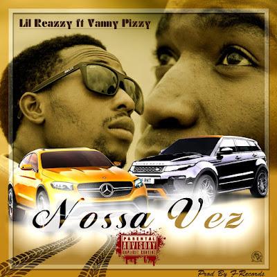 Lil Reazzy feat. Vanny Pizzy - Nossa Vez (Hip-Hop) 2019 | Download Mp3
