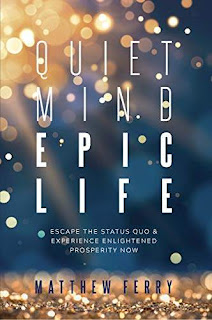 Quiet Mind Epic Life: Escape The Status Quo & Experience Enlightened Prosperity Now free kindle book promotion Matthew Ferry