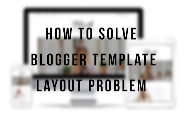 How To Solve Blogger Layout Problem