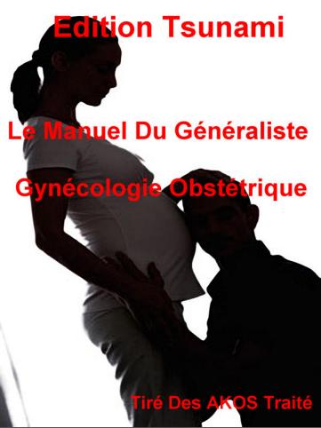 Le Manuel Du Généraliste - Gynécologie Obstétrique-Tsunami (2009) - WWW.VETBOOKSTORE.COM