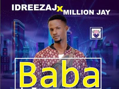[MUSIC] Idreezaj ft Million Jay - Baba Bless Me