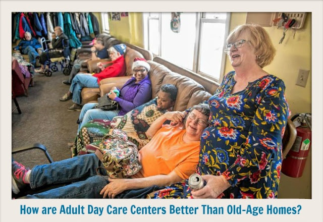 How are Adult Day Care Centers Better Than Old-Age Homes?